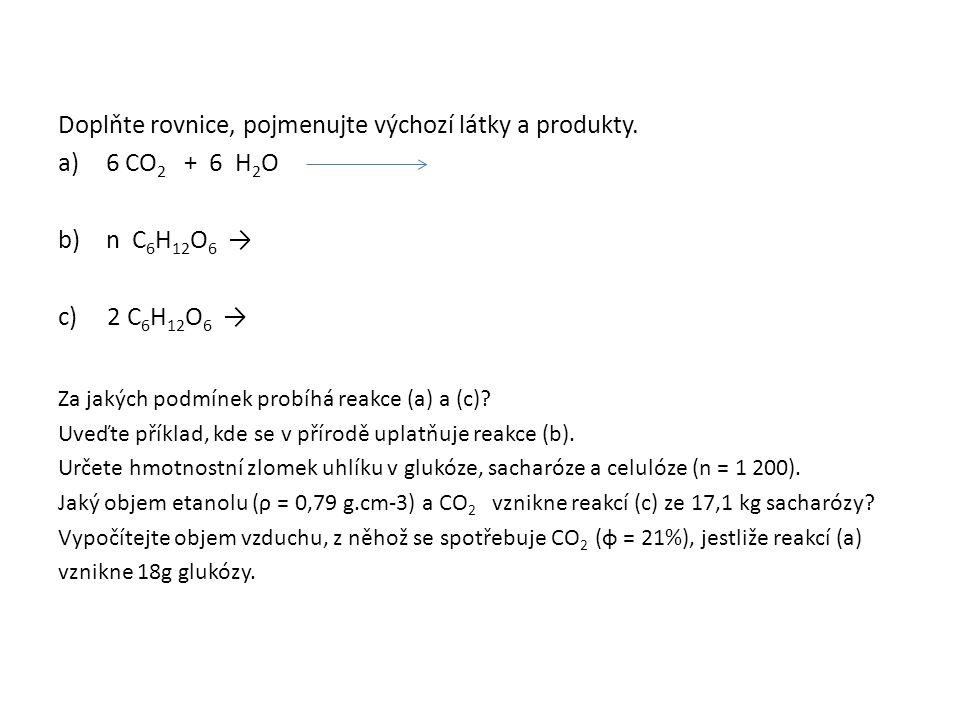 Doplňte rovnice, pojmenujte výchozí látky a produkty.