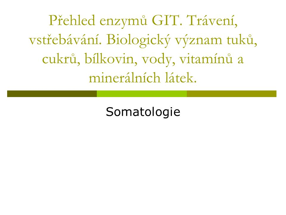 Přehled enzymů GIT. Trávení, vstřebávání. Biologický význam tuků, cukrů, bílkovin, vody, vitamínů a minerálních látek. Somatologie