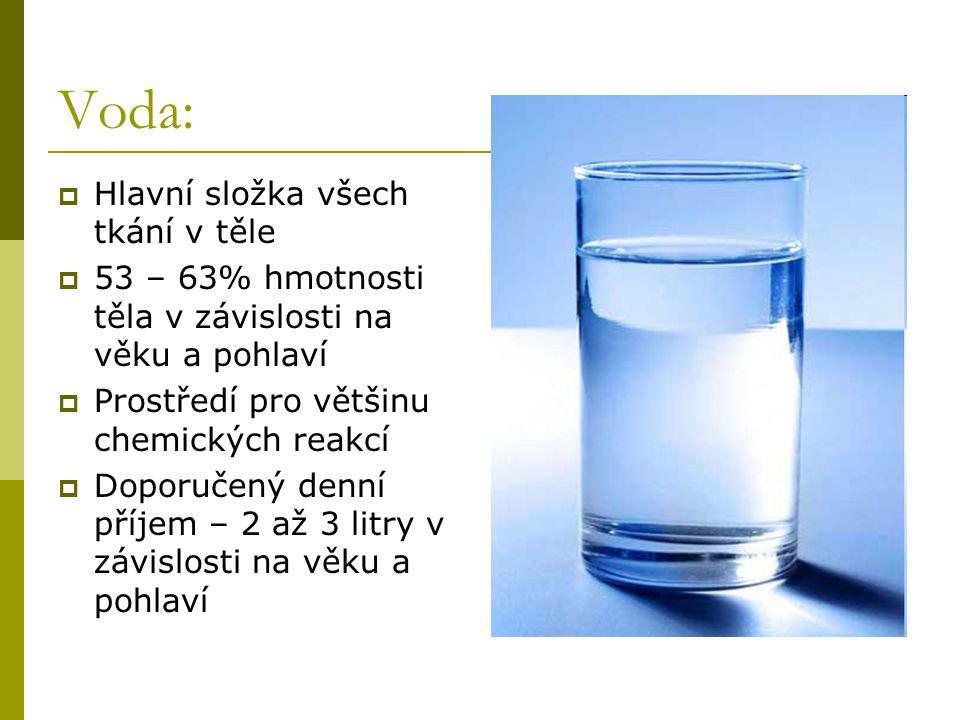 Voda:  Hlavní složka všech tkání v těle  53 – 63% hmotnosti těla v závislosti na věku a pohlaví  Prostředí pro většinu chemických reakcí  Doporuče
