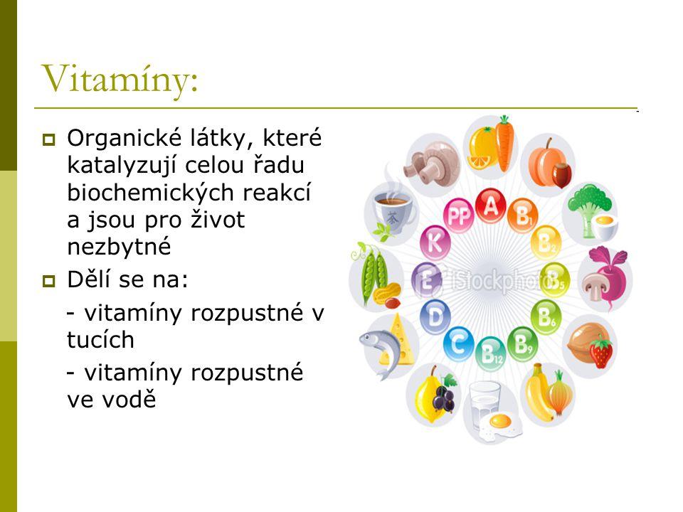 Vitamíny:  Organické látky, které katalyzují celou řadu biochemických reakcí a jsou pro život nezbytné  Dělí se na: - vitamíny rozpustné v tucích -