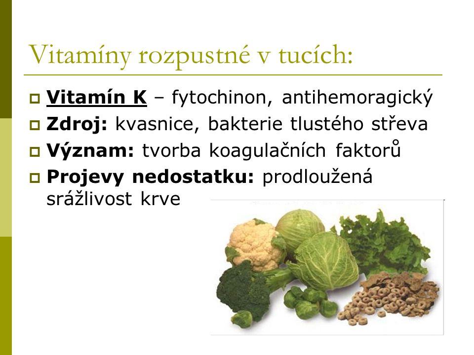 Vitamíny rozpustné v tucích:  Vitamín K – fytochinon, antihemoragický  Zdroj: kvasnice, bakterie tlustého střeva  Význam: tvorba koagulačních fakto