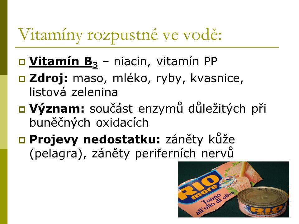Vitamíny rozpustné ve vodě:  Vitamín B 3 – niacin, vitamín PP  Zdroj: maso, mléko, ryby, kvasnice, listová zelenina  Význam: součást enzymů důležit