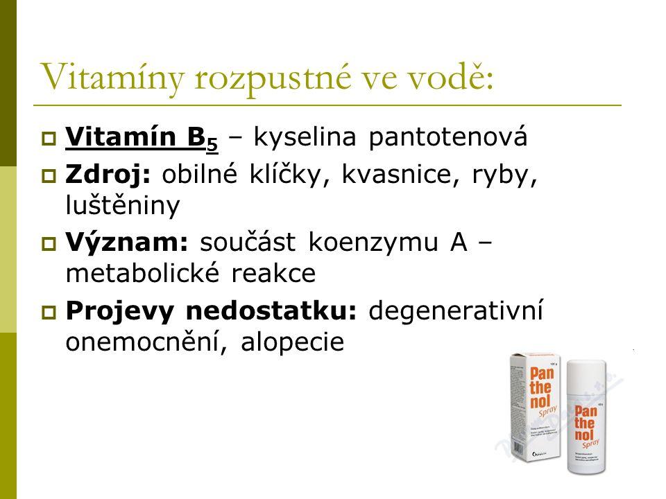 Vitamíny rozpustné ve vodě:  Vitamín B 5 – kyselina pantotenová  Zdroj: obilné klíčky, kvasnice, ryby, luštěniny  Význam: součást koenzymu A – meta