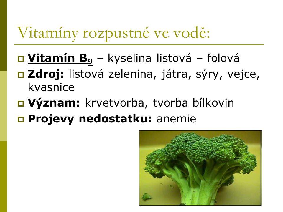 Vitamíny rozpustné ve vodě:  Vitamín B 9 – kyselina listová – folová  Zdroj: listová zelenina, játra, sýry, vejce, kvasnice  Význam: krvetvorba, tv