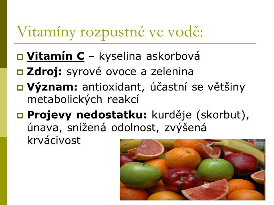 Vitamíny rozpustné ve vodě:  Vitamín C – kyselina askorbová  Zdroj: syrové ovoce a zelenina  Význam: antioxidant, účastní se většiny metabolických