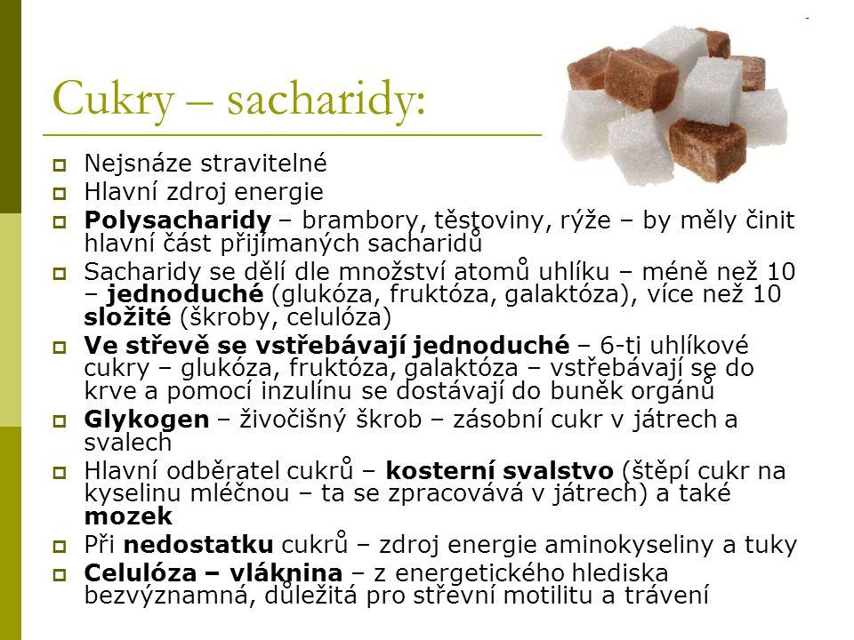 Cukry – sacharidy:  Nejsnáze stravitelné  Hlavní zdroj energie  Polysacharidy – brambory, těstoviny, rýže – by měly činit hlavní část přijímaných s