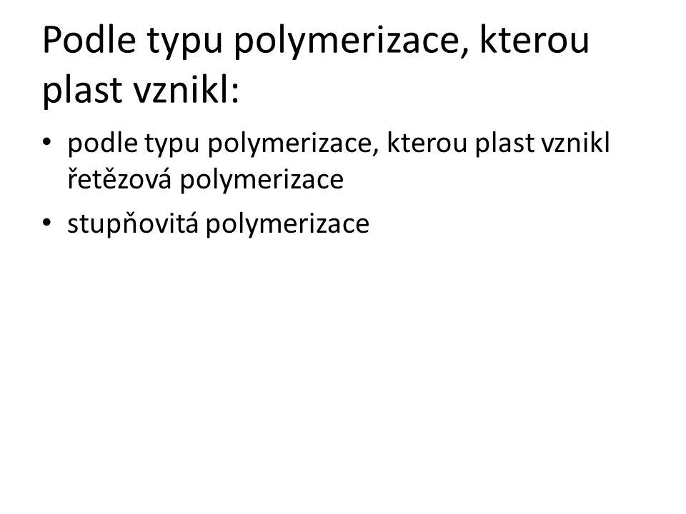 Podle typu polymerizace, kterou plast vznikl: podle typu polymerizace, kterou plast vznikl řetězová polymerizace stupňovitá polymerizace