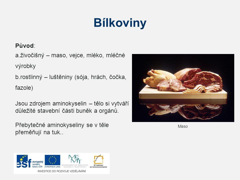 Bílkoviny Původ: a.živočišný – maso, vejce, mléko, mléčné výrobky b.rostlinný – luštěniny (sója, hrách, čočka, fazole) Jsou zdrojem aminokyselin – těl