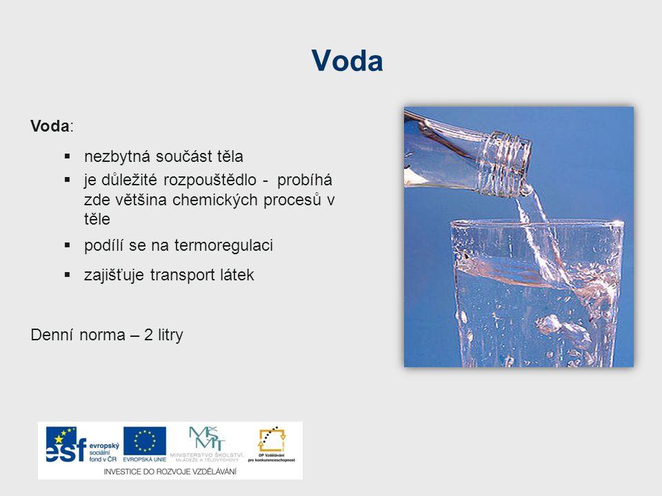 Voda Voda:  nezbytná součást těla  je důležité rozpouštědlo - probíhá zde většina chemických procesů v těle  podílí se na termoregulaci  zajišťuje