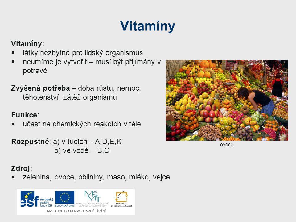Vitamíny Vitamíny:  látky nezbytné pro lidský organismus  neumíme je vytvořit – musí být přijímány v potravě Zvýšená potřeba – doba růstu, nemoc, tě