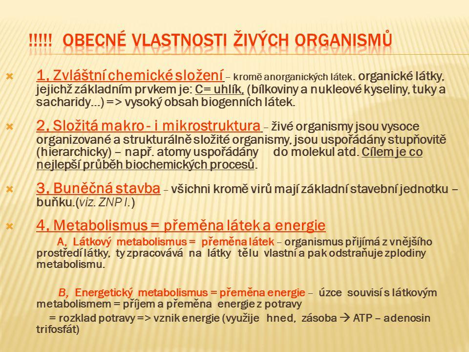  1, Zvláštní chemické složení – kromě anorganických látek. organické látky, jejichž základním prvkem je: C= uhlík, (bílkoviny a nukleové kyseliny, tu