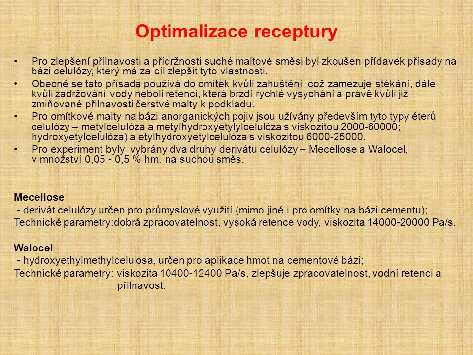 Optimalizace receptury Pro zlepšení přílnavosti a přídržnosti suché maltové směsi byl zkoušen přídavek přísady na bázi celulózy, který má za cíl zlepšit tyto vlastnosti.