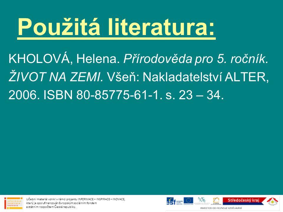 Použitá literatura: KHOLOVÁ, Helena.Přírodověda pro 5.