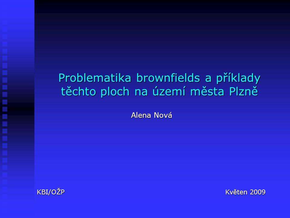 Problematika brownfields a příklady těchto ploch na území města Plzně KBI/OŽP Květen 2009 Alena Nová