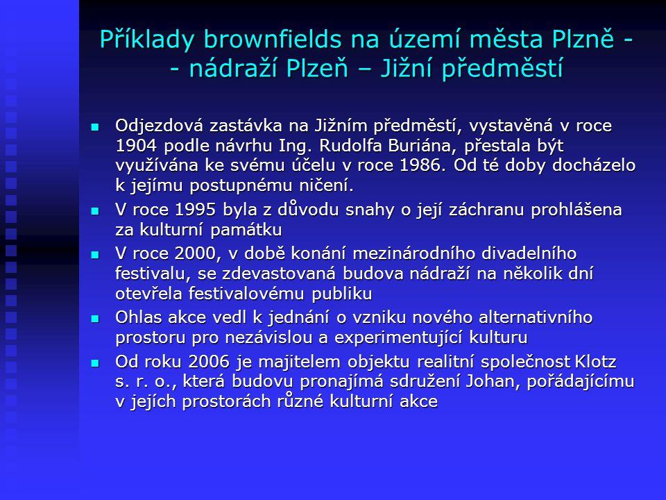 Příklady brownfields na území města Plzně - - nádraží Plzeň – Jižní předměstí Odjezdová zastávka na Jižním předměstí, vystavěná v roce 1904 podle návr