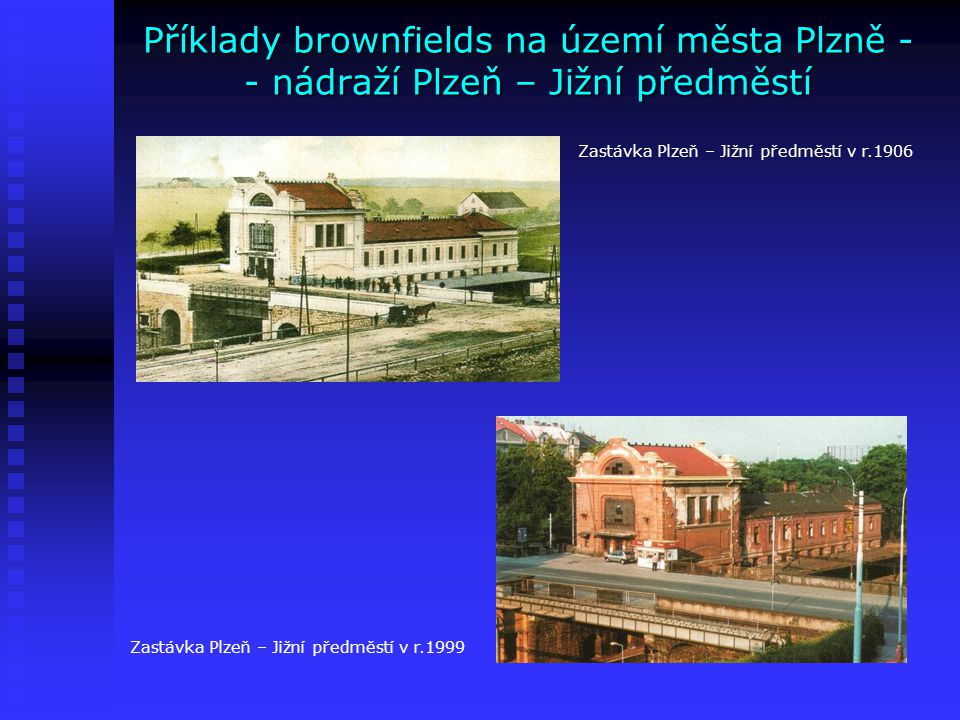 Příklady brownfields na území města Plzně - - nádraží Plzeň – Jižní předměstí Zastávka Plzeň – Jižní předměstí v r.1906 Zastávka Plzeň – Jižní předměs