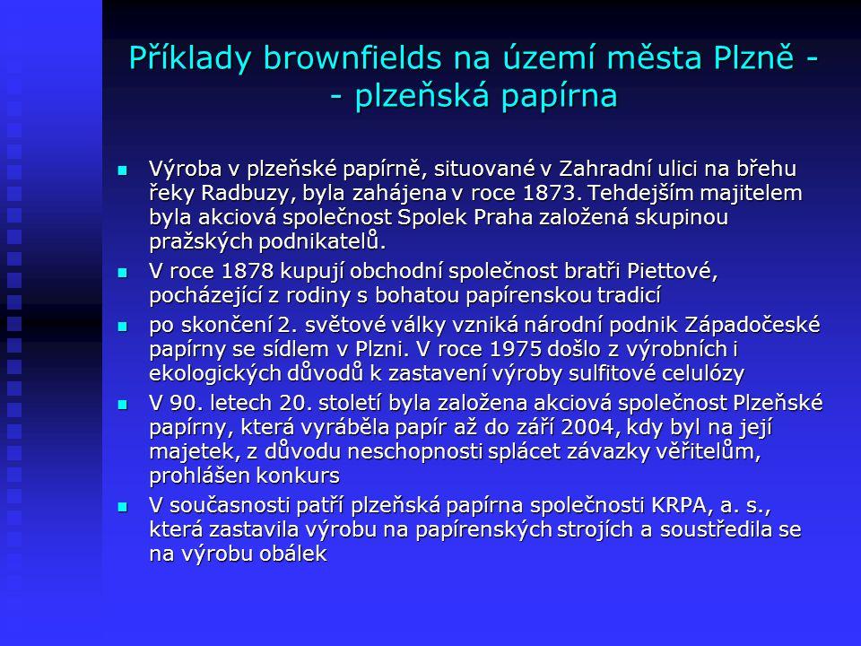 Příklady brownfields na území města Plzně - - plzeňská papírna Výroba v plzeňské papírně, situované v Zahradní ulici na břehu řeky Radbuzy, byla zaháj