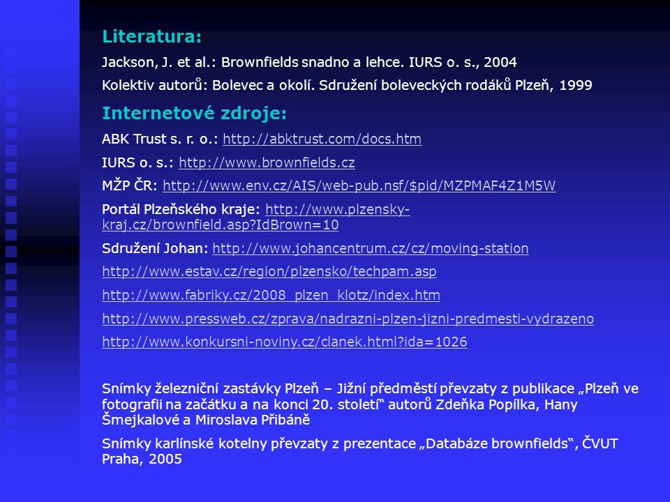Literatura: Jackson, J. et al.: Brownfields snadno a lehce. IURS o. s., 2004 Kolektiv autorů: Bolevec a okolí. Sdružení boleveckých rodáků Plzeň, 1999