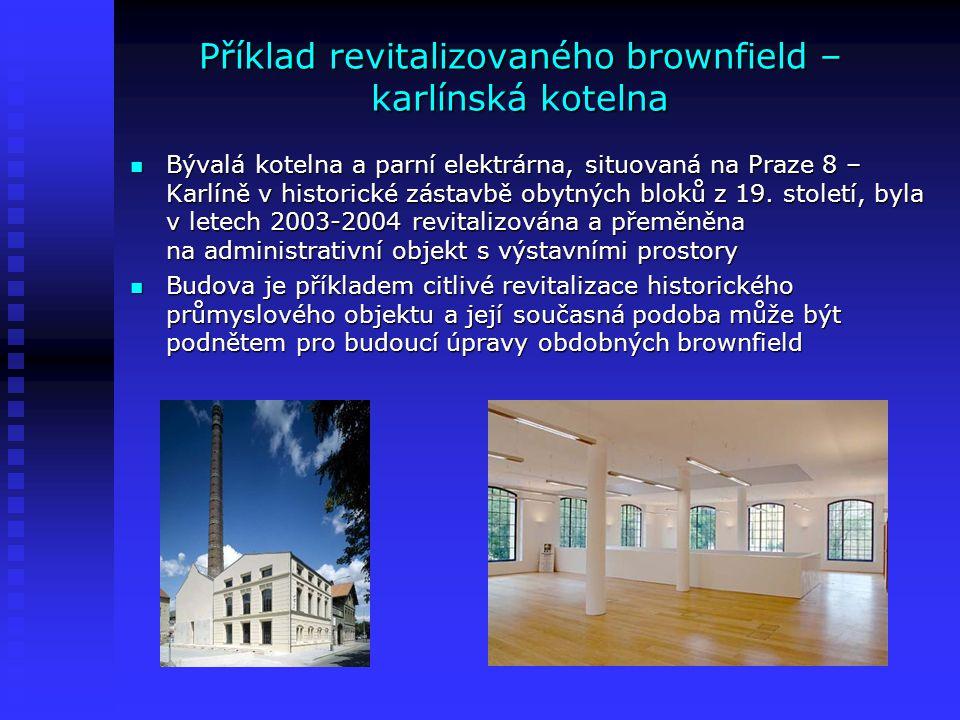 Příklad revitalizovaného brownfield – karlínská kotelna Bývalá kotelna a parní elektrárna, situovaná na Praze 8 – Karlíně v historické zástavbě obytný
