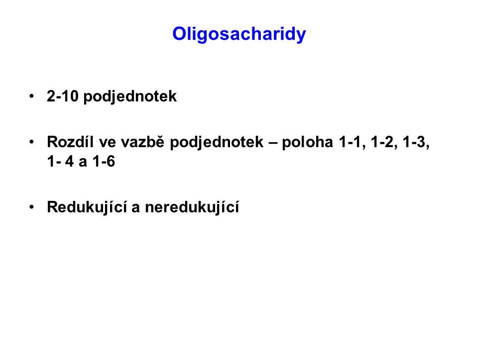Oligosacharidy 2-10 podjednotek Rozdíl ve vazbě podjednotek – poloha 1-1, 1-2, 1-3, 1- 4 a 1-6 Redukující a neredukující