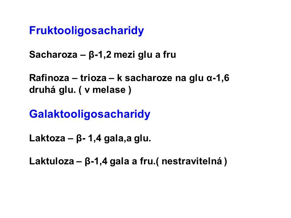Fruktooligosacharidy Sacharoza – β-1,2 mezi glu a fru Rafinoza – trioza – k sacharoze na glu α-1,6 druhá glu. ( v melase ) Galaktooligosacharidy Lakto