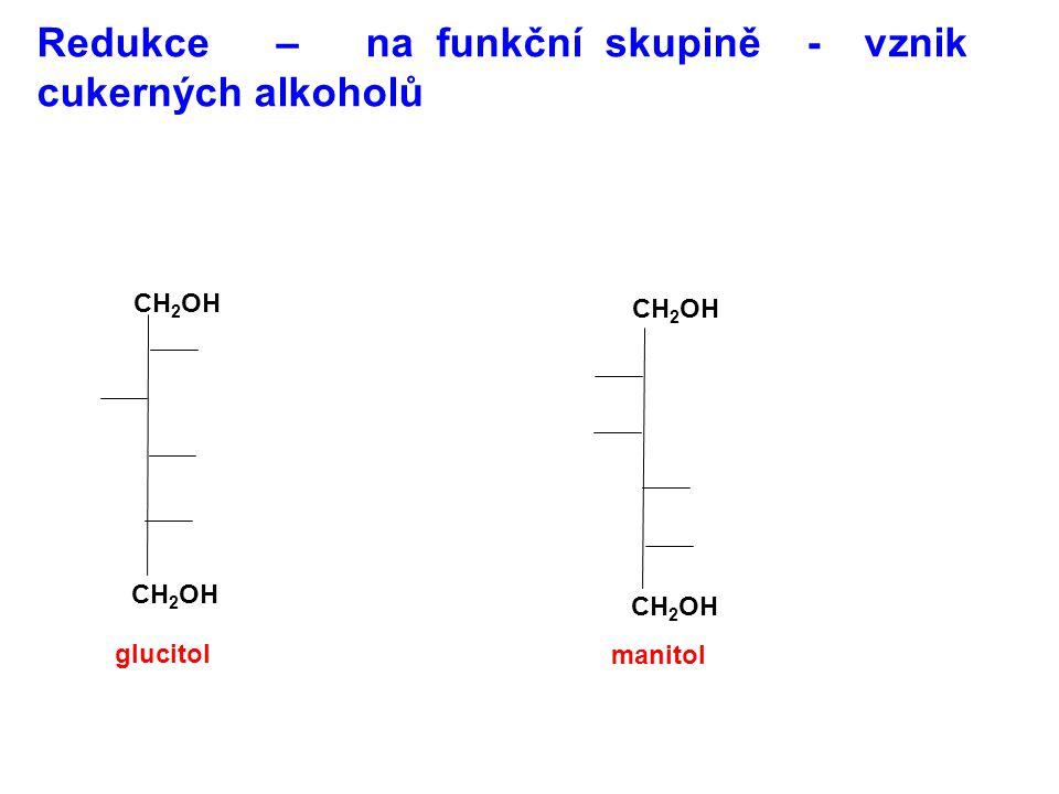 Redukce – na funkční skupině - vznik cukerných alkoholů CH 2 OH glucitol manitol
