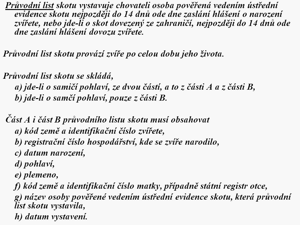 Průvodní list skotu vystavuje chovateli osoba pověřená vedením ústřední evidence skotu nejpozději do 14 dnů ode dne zaslání hlášení o narození zvířete