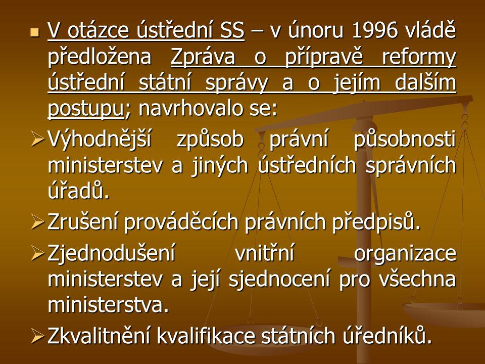 V otázce ústřední SS – v únoru 1996 vládě předložena Zpráva o přípravě reformy ústřední státní správy a o jejím dalším postupu; navrhovalo se: V otázc