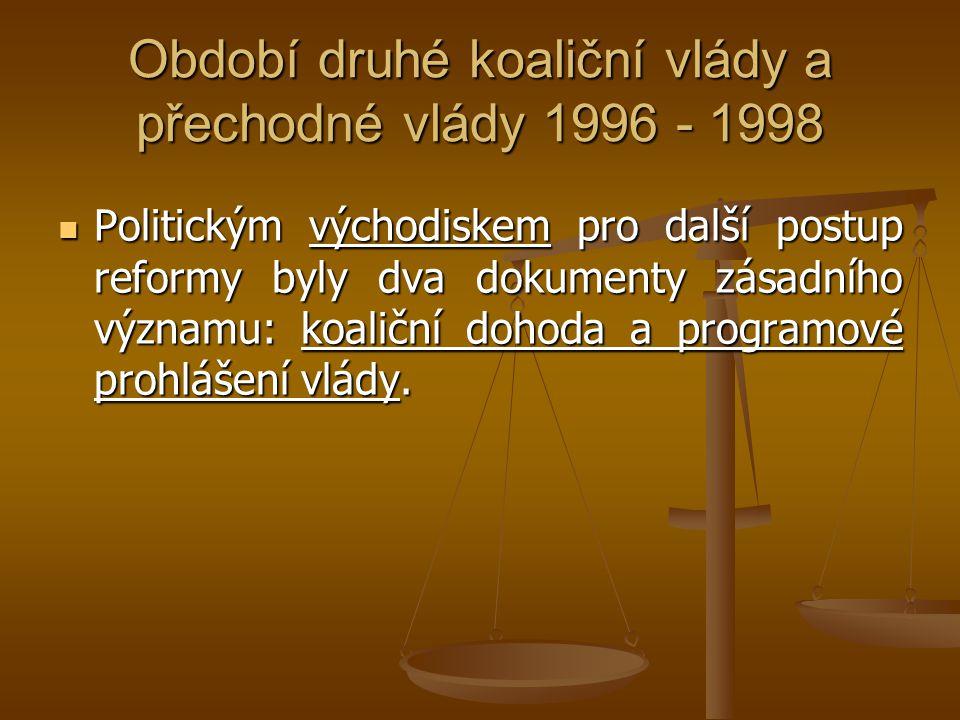 Období druhé koaliční vlády a přechodné vlády 1996 - 1998 Politickým východiskem pro další postup reformy byly dva dokumenty zásadního významu: koalič