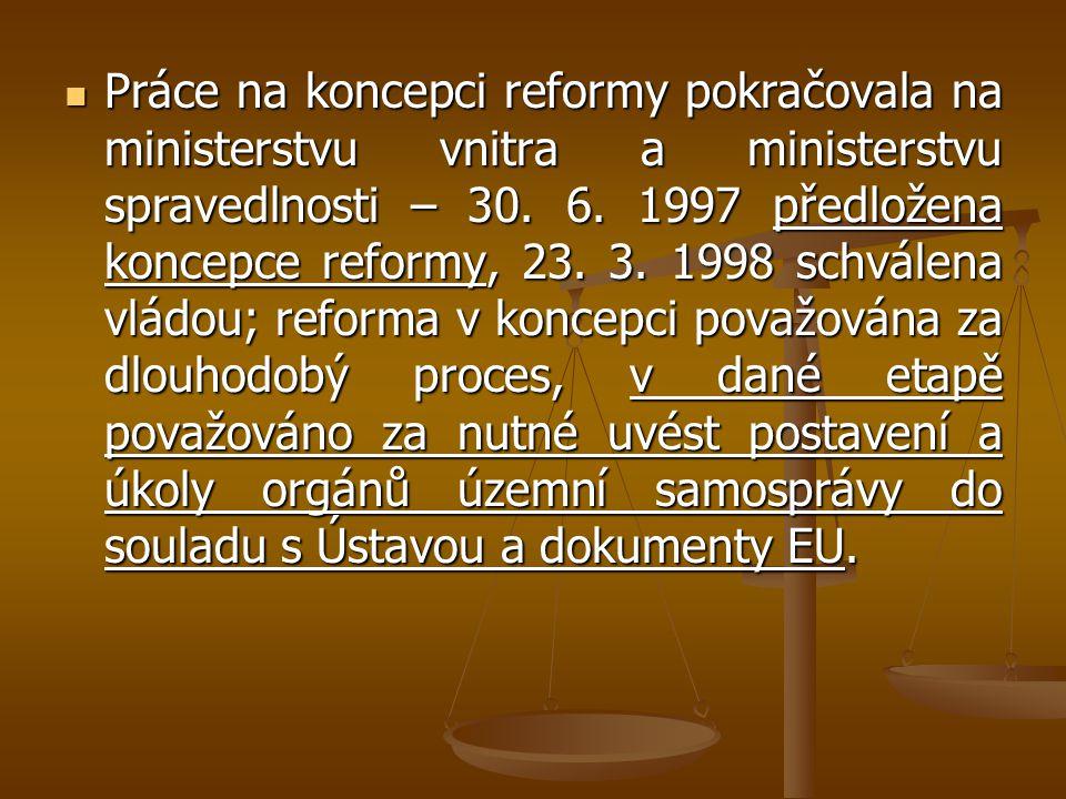 Práce na koncepci reformy pokračovala na ministerstvu vnitra a ministerstvu spravedlnosti – 30. 6. 1997 předložena koncepce reformy, 23. 3. 1998 schvá