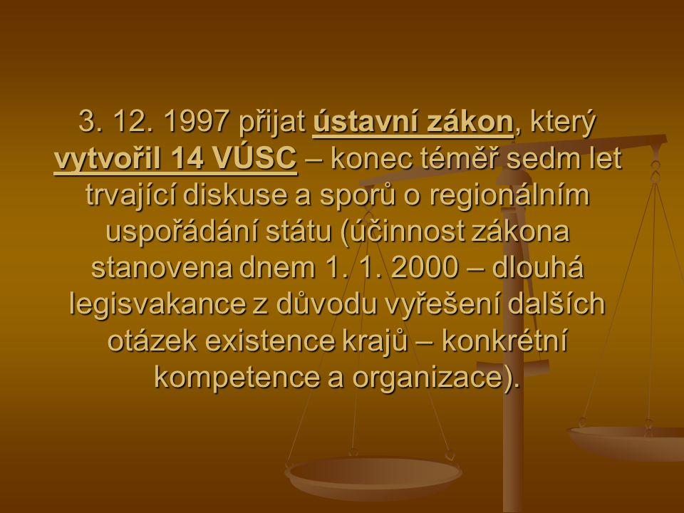 3. 12. 1997 přijat ústavní zákon, který vytvořil 14 VÚSC – konec téměř sedm let trvající diskuse a sporů o regionálním uspořádání státu (účinnost záko