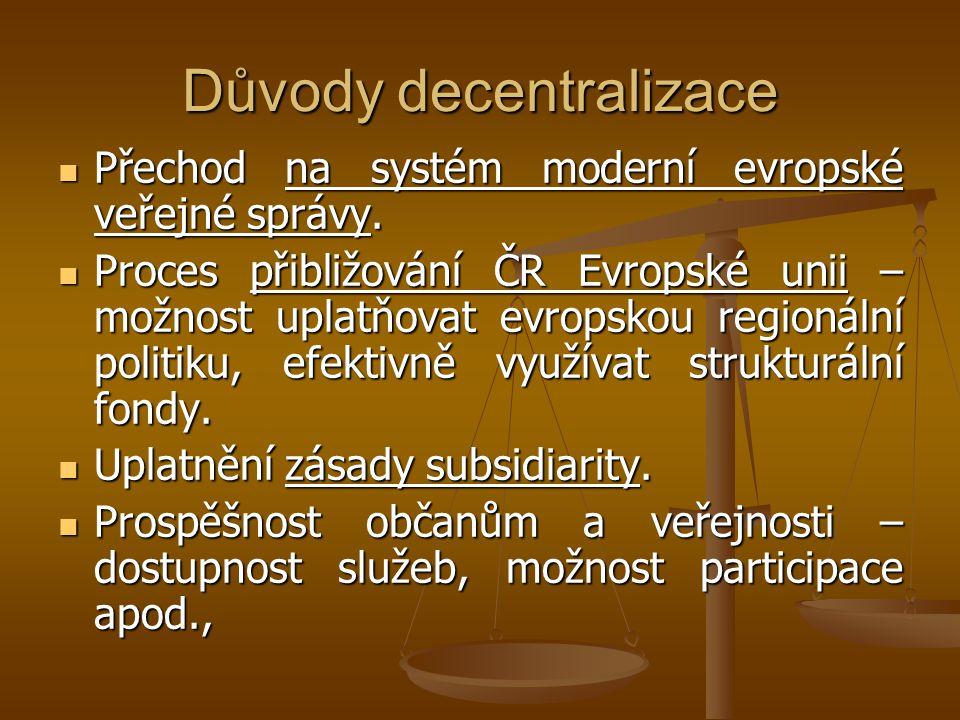 Důvody decentralizace Přechod na systém moderní evropské veřejné správy. Přechod na systém moderní evropské veřejné správy. Proces přibližování ČR Evr