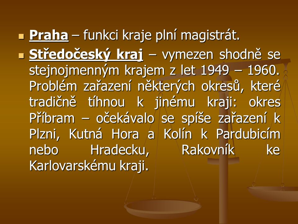 Praha – funkci kraje plní magistrát. Praha – funkci kraje plní magistrát. Středočeský kraj – vymezen shodně se stejnojmenným krajem z let 1949 – 1960.