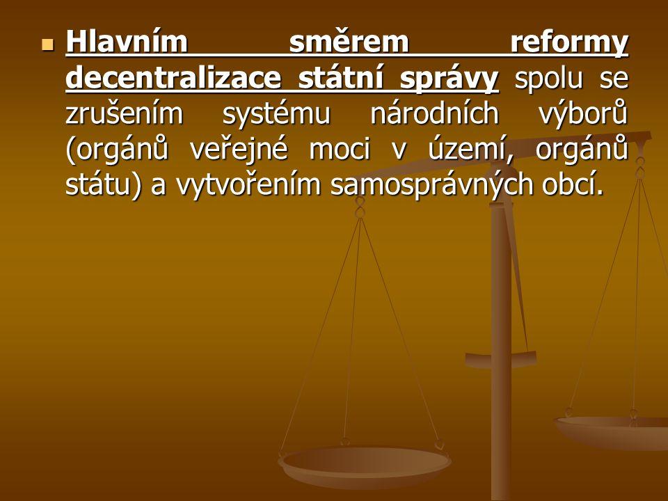 Hlavním směrem reformy decentralizace státní správy spolu se zrušením systému národních výborů (orgánů veřejné moci v území, orgánů státu) a vytvoření