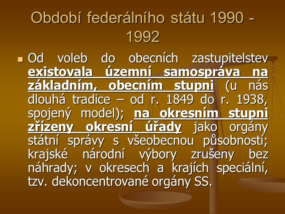 Období federálního státu 1990 - 1992 Od voleb do obecních zastupitelstev existovala územní samospráva na základním, obecním stupni (u nás dlouhá tradi