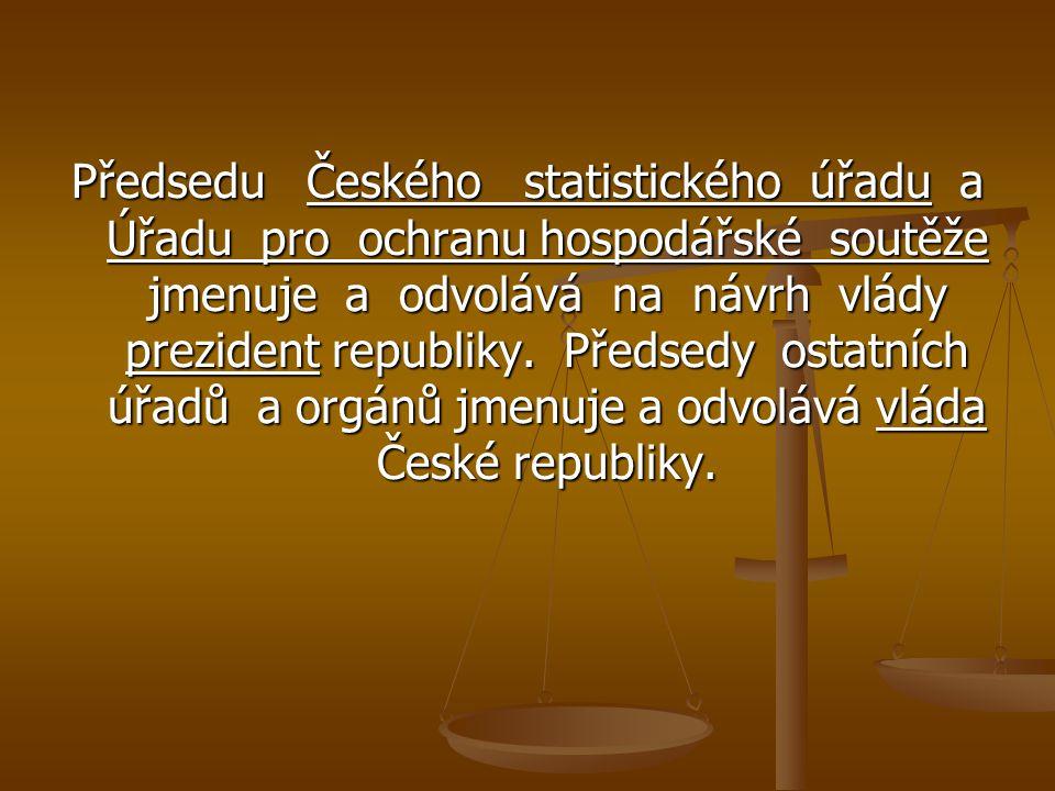 Předsedu Českého statistického úřadu a Úřadu pro ochranu hospodářské soutěže jmenuje a odvolává na návrh vlády prezident republiky. Předsedy ostatních