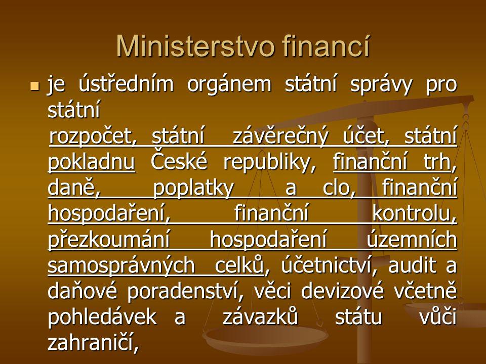 Ministerstvo financí je ústředním orgánem státní správy pro státní je ústředním orgánem státní správy pro státní rozpočet, státní závěrečný účet, stát