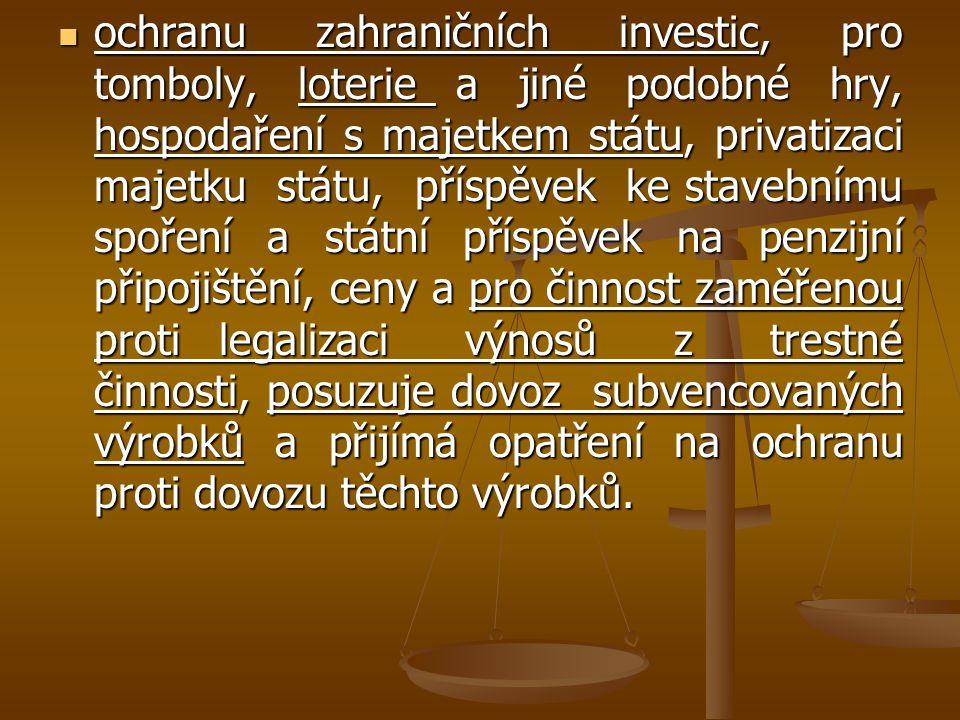 ochranu zahraničních investic, pro tomboly, loterie a jiné podobné hry, hospodaření s majetkem státu, privatizaci majetku státu, příspěvek ke stavební
