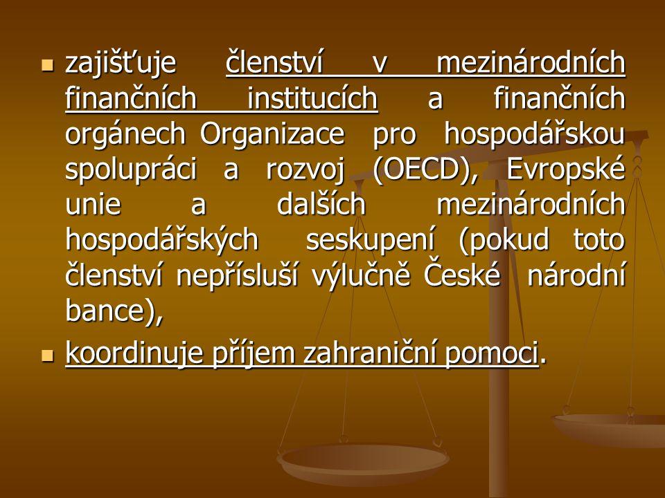zajišťuje členství v mezinárodních finančních institucích a finančních orgánech Organizace pro hospodářskou spolupráci a rozvoj (OECD), Evropské unie