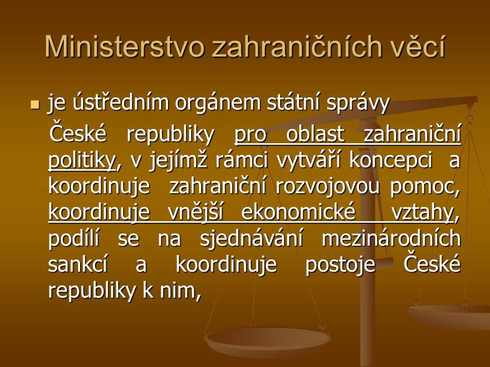 Ministerstvo zahraničních věcí je ústředním orgánem státní správy je ústředním orgánem státní správy České republiky pro oblast zahraniční politiky, v