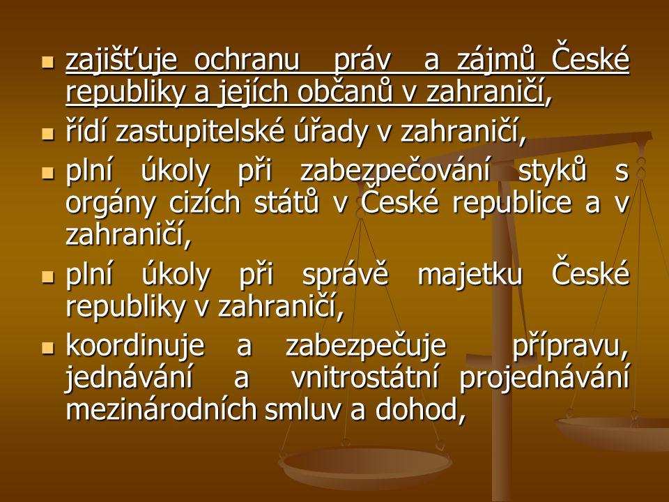 zajišťuje ochranu práv a zájmů České republiky a jejích občanů v zahraničí, zajišťuje ochranu práv a zájmů České republiky a jejích občanů v zahraničí