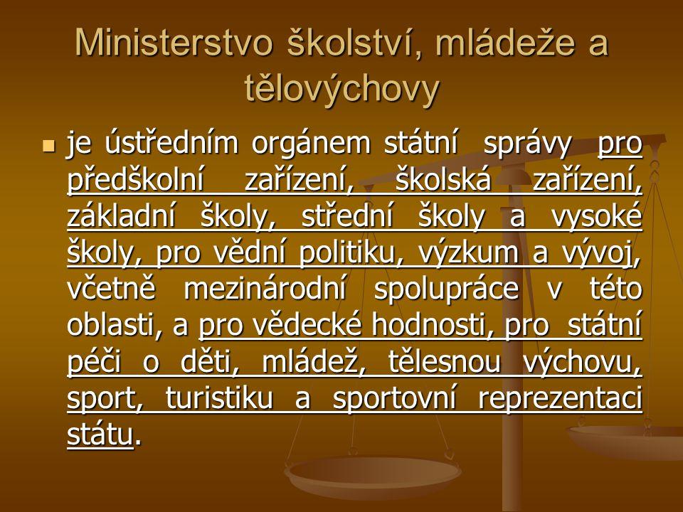 Ministerstvo školství, mládeže a tělovýchovy je ústředním orgánem státní správy pro předškolní zařízení, školská zařízení, základní školy, střední ško