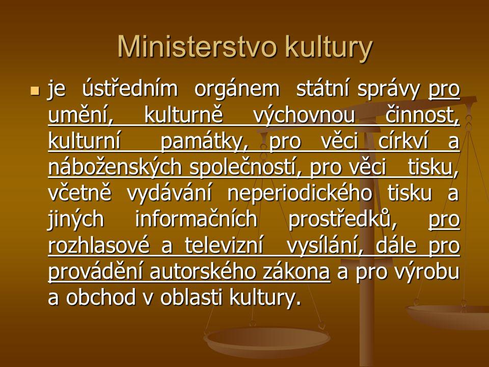 Ministerstvo kultury je ústředním orgánem státní správy pro umění, kulturně výchovnou činnost, kulturní památky, pro věci církví a náboženských společ