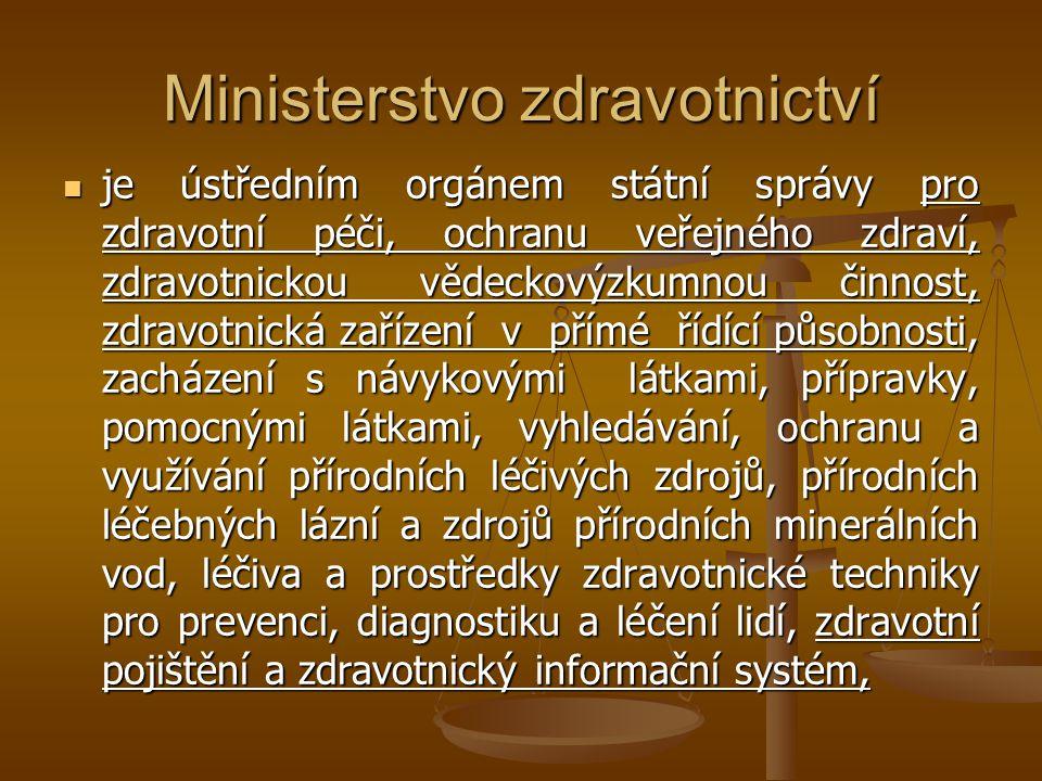 Ministerstvo zdravotnictví je ústředním orgánem státní správy pro zdravotní péči, ochranu veřejného zdraví, zdravotnickou vědeckovýzkumnou činnost, zd