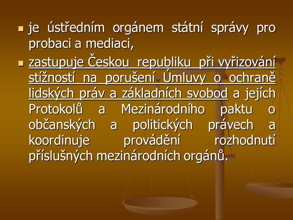 je ústředním orgánem státní správy pro probaci a mediaci, je ústředním orgánem státní správy pro probaci a mediaci, zastupuje Českou republiku při vyř