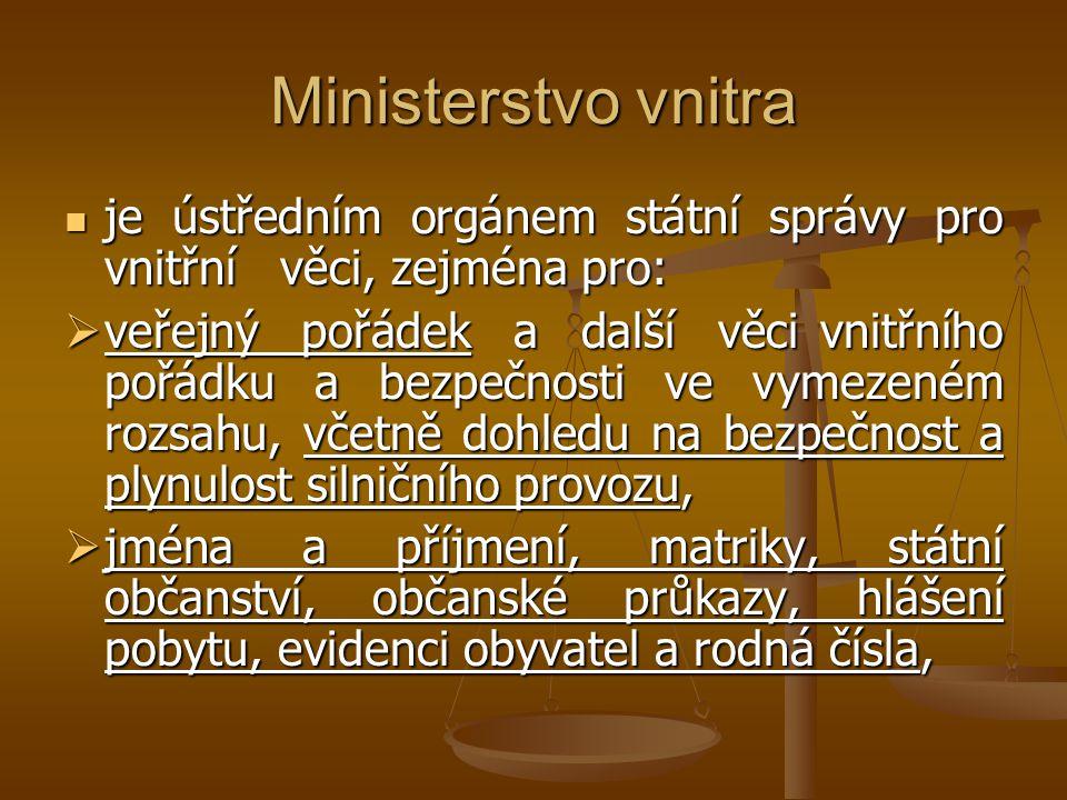 Ministerstvo vnitra je ústředním orgánem státní správy pro vnitřní věci, zejména pro: je ústředním orgánem státní správy pro vnitřní věci, zejména pro