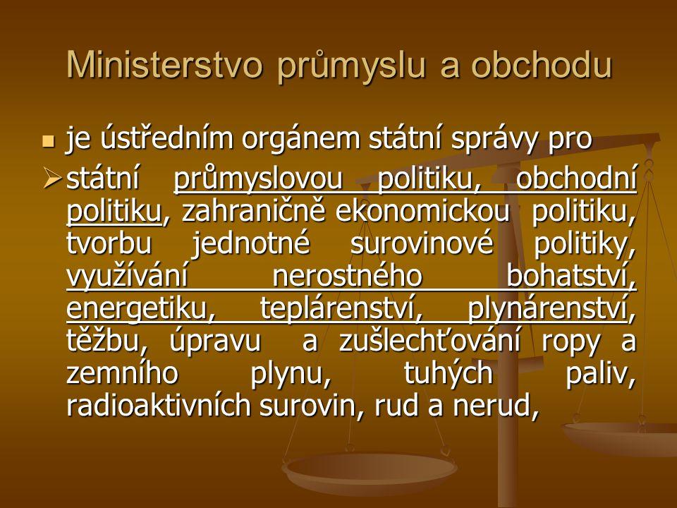 Ministerstvo průmyslu a obchodu je ústředním orgánem státní správy pro je ústředním orgánem státní správy pro  státní průmyslovou politiku, obchodní