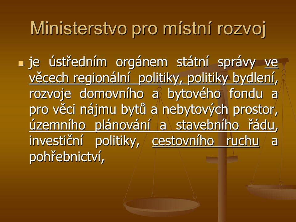 Ministerstvo pro místní rozvoj je ústředním orgánem státní správy ve věcech regionální politiky, politiky bydlení, rozvoje domovního a bytového fondu