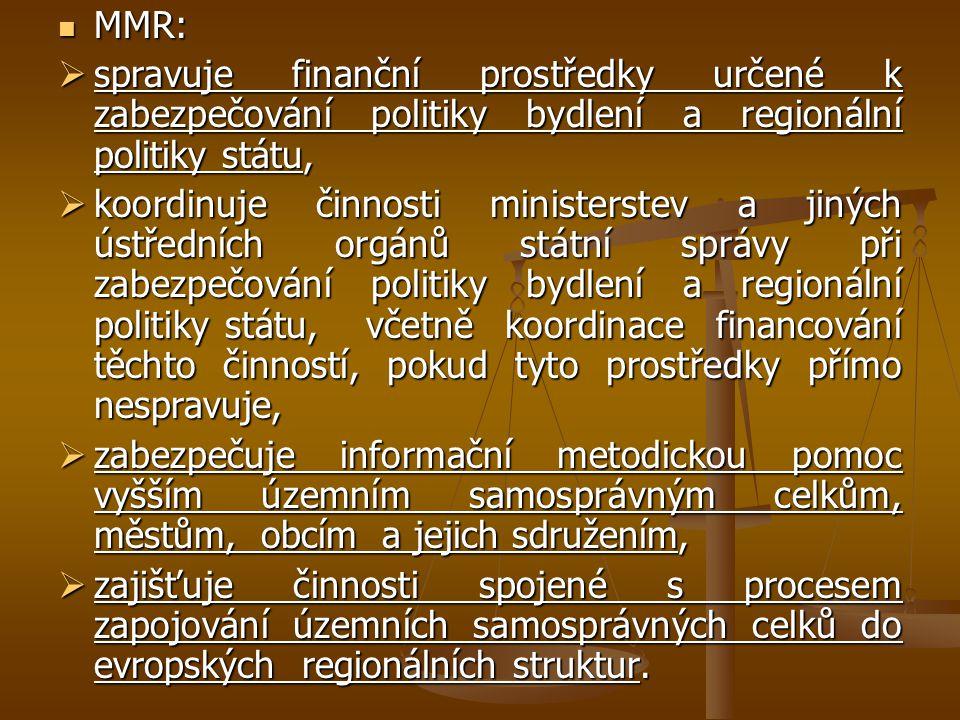 MMR: MMR:  spravuje finanční prostředky určené k zabezpečování politiky bydlení a regionální politiky státu,  koordinuje činnosti ministerstev a jin