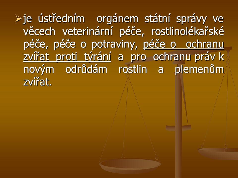  je ústředním orgánem státní správy ve věcech veterinární péče, rostlinolékařské péče, péče o potraviny, péče o ochranu zvířat proti týrání a pro och